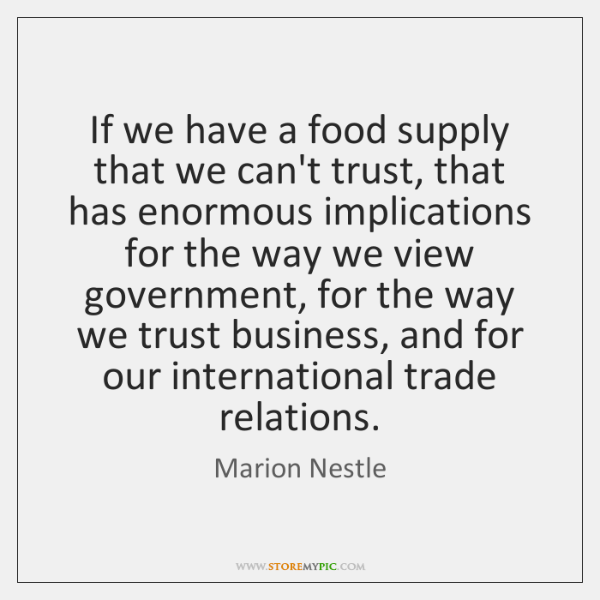 If we have a food supply that we can't trust, that has ...