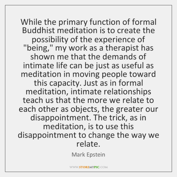 While the primary function of formal Buddhist meditation is to create the ...