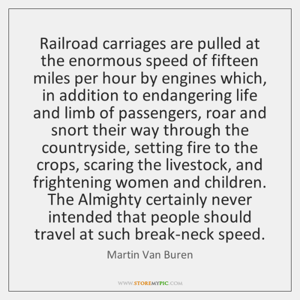Railroad carriages are pulled at the enormous speed of fifteen miles per ...