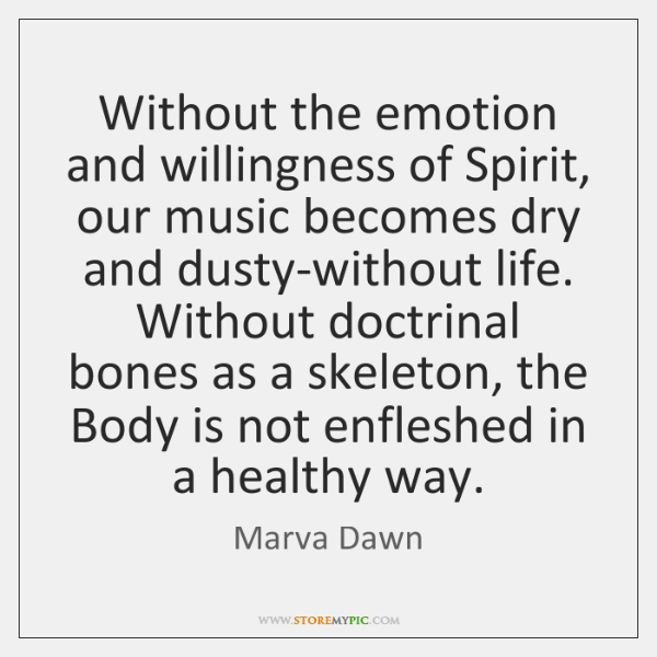 Without the emotion and willingness of Spirit, our music becomes dry and ...