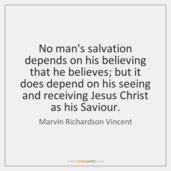 No man's salvation depends on his believing that he believes; but it ...