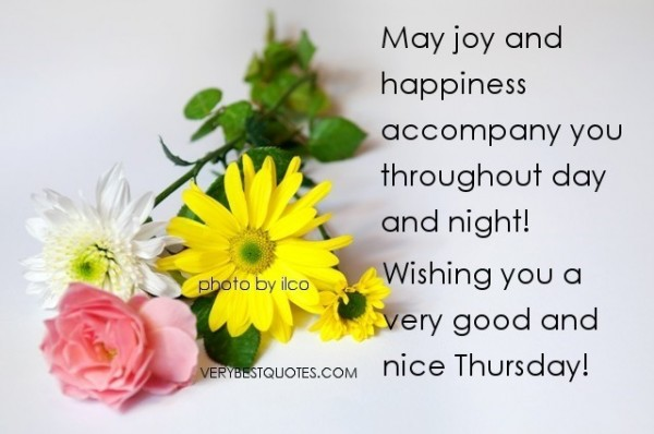 May joy and happiness accompany you throughout day and night wishing you a very good and nice thursd