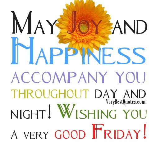 May joy and happiness accompany you throughout day and night wishing you a very good friday