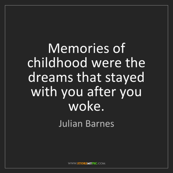 Julian Barnes: Memories of childhood were the dreams that stayed with...