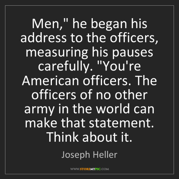 "Joseph Heller: Men,"" he began his address to the officers, measuring..."