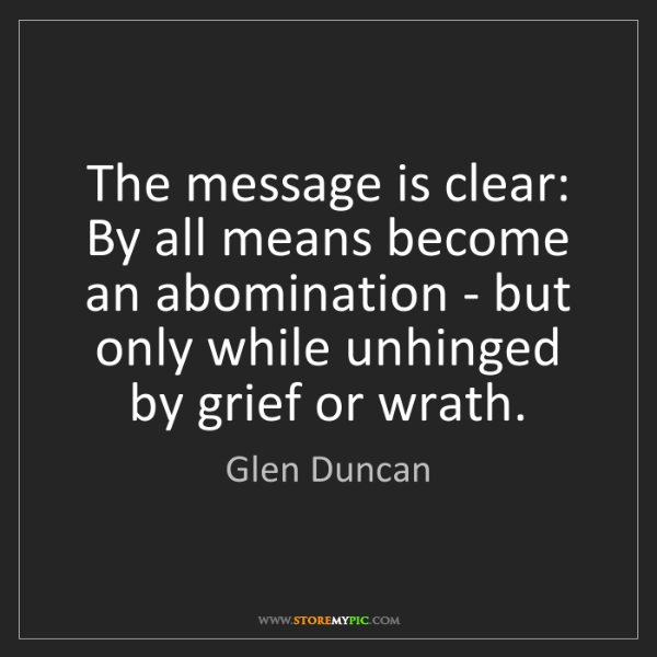 Glen Duncan: The message is clear: By all means become an abomination...