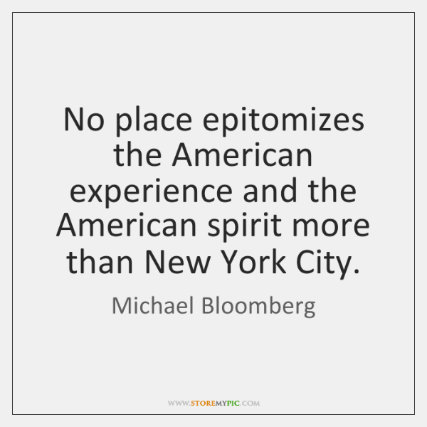 No place epitomizes the American experience and the American spirit more than ...