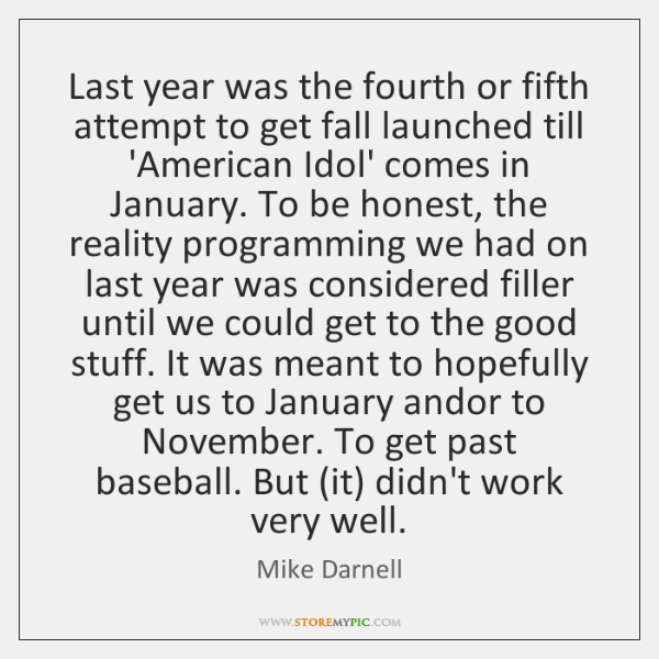 Last year was the fourth or fifth attempt to get fall launched ...