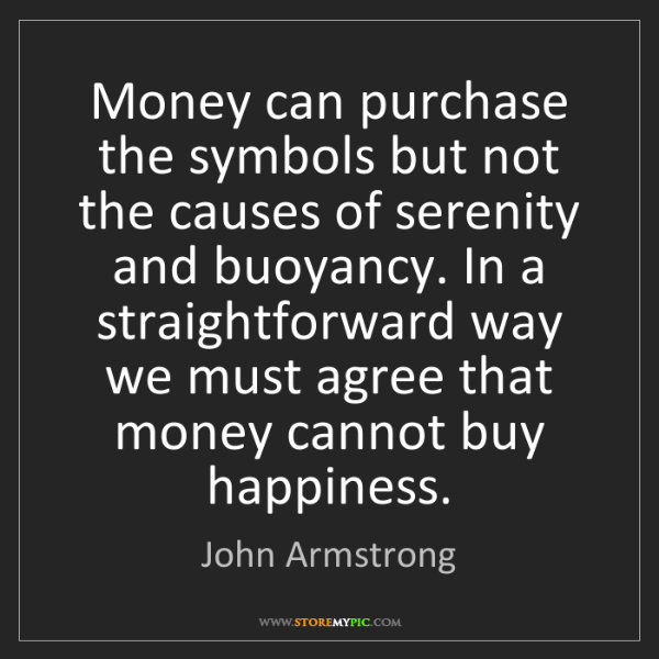 John Armstrong: Money can purchase the symbols but not the causes of...