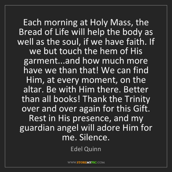 Edel Quinn: Each morning at Holy Mass, the Bread of Life will help...