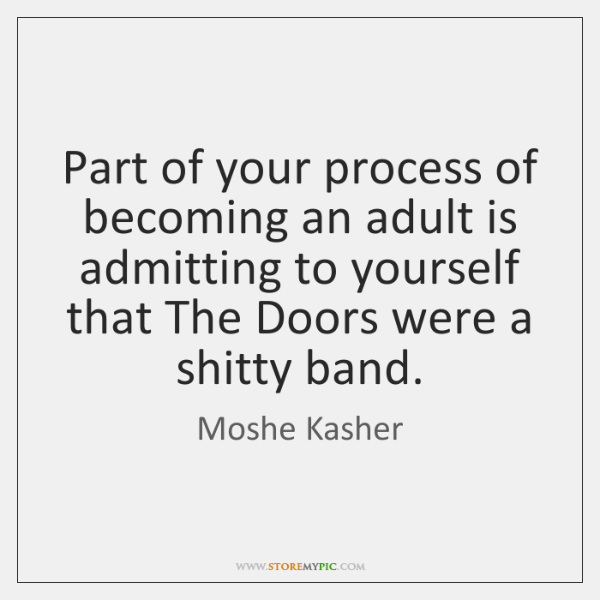 Part Of Your Process Of Becoming An Adult Is Admitting To Yourself