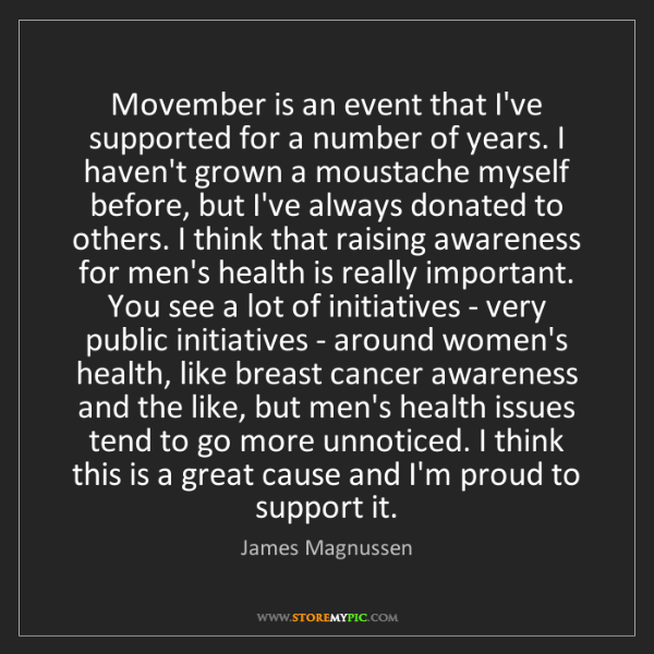 James Magnussen: Movember is an event that I've supported for a number...