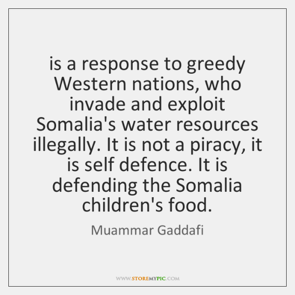 is a response to greedy Western nations, who invade and exploit Somalia's ...