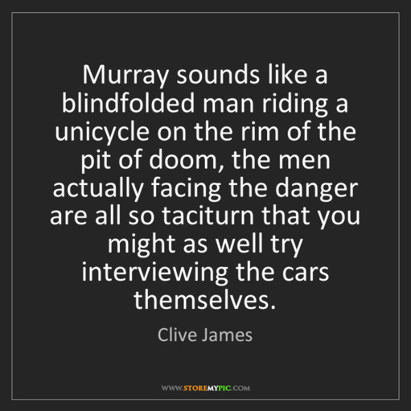 Clive James: Murray sounds like a blindfolded man riding a unicycle...