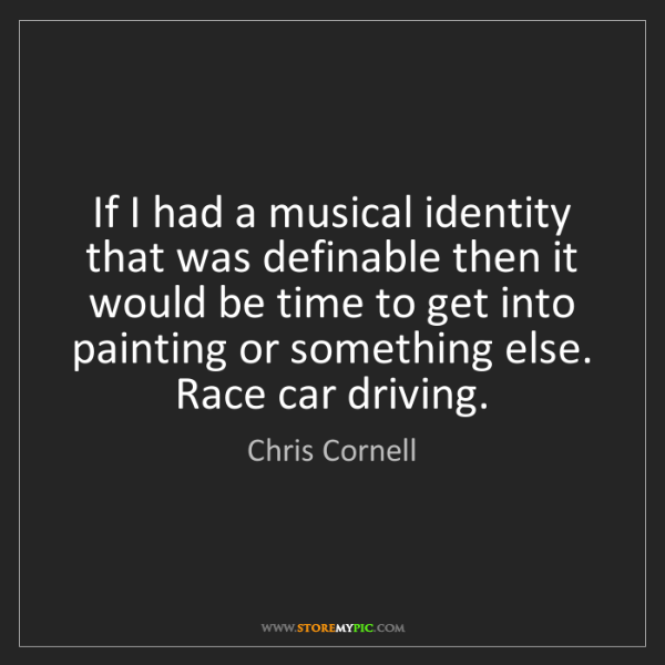 Chris Cornell: If I had a musical identity that was definable then it...