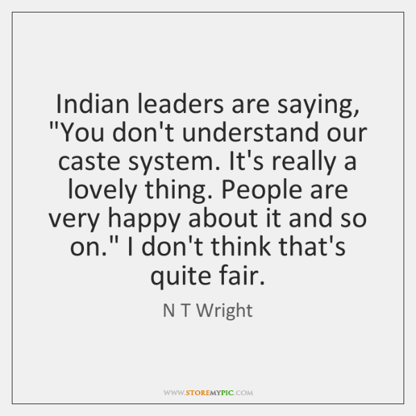 """Indian leaders are saying, """"You don't understand our caste system. It's really ..."""