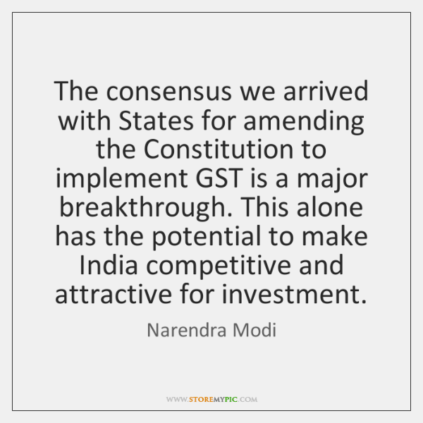 The consensus we arrived with States for amending the Constitution to implement ...