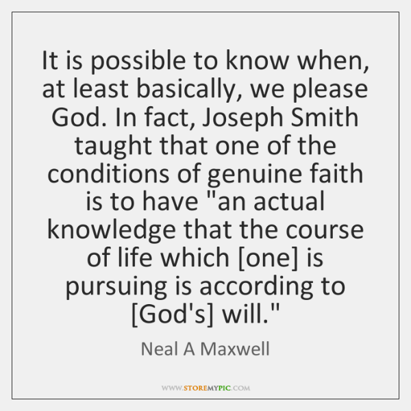 It is possible to know when, at least basically, we please God. ...