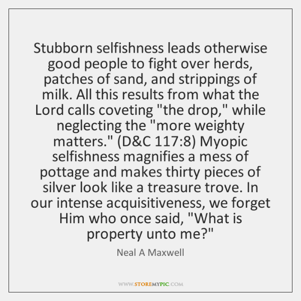 Stubborn selfishness leads otherwise good people to fight over herds, patches of ...