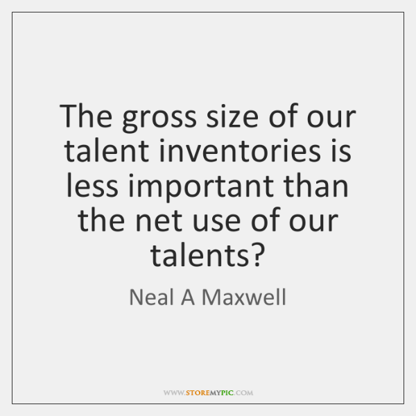 The gross size of our talent inventories is less important than the ...