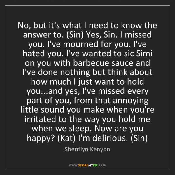 Sherrilyn Kenyon: No, but it's what I need to know the answer to. (Sin)...