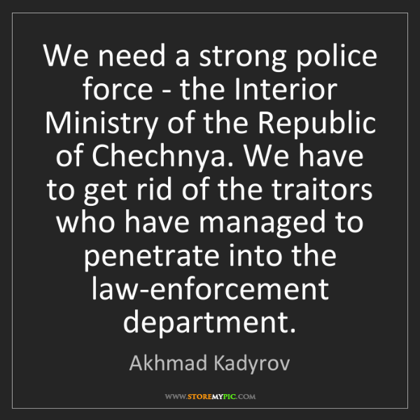 Akhmad Kadyrov: We need a strong police force - the Interior Ministry...