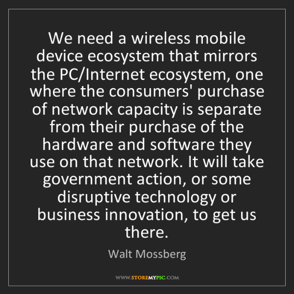 Walt Mossberg: We need a wireless mobile device ecosystem that mirrors...