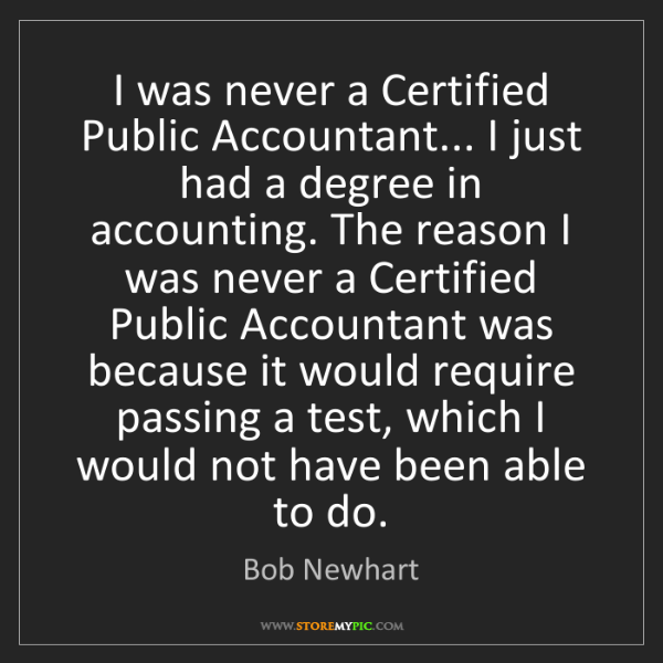 Bob Newhart: I was never a Certified Public Accountant... I just had...