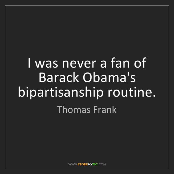 Thomas Frank: I was never a fan of Barack Obama's bipartisanship routine.