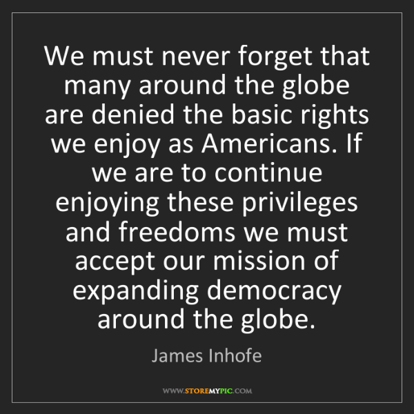 James Inhofe: We must never forget that many around the globe are denied...