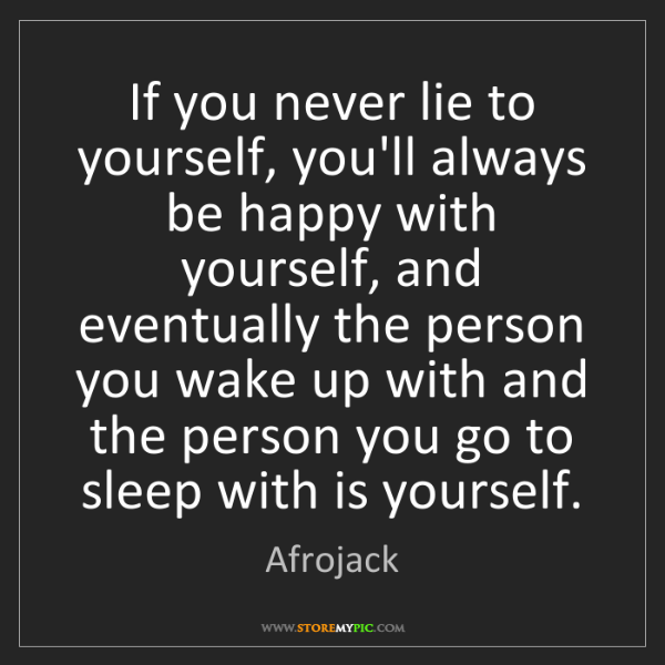 Afrojack: If you never lie to yourself, you'll always be happy...