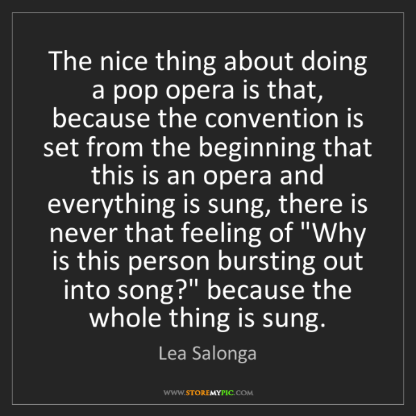 Lea Salonga: The nice thing about doing a pop opera is that, because...
