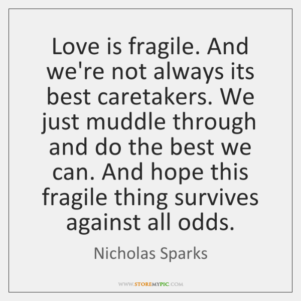 Love is fragile. And we're not always its best caretakers. We just ...