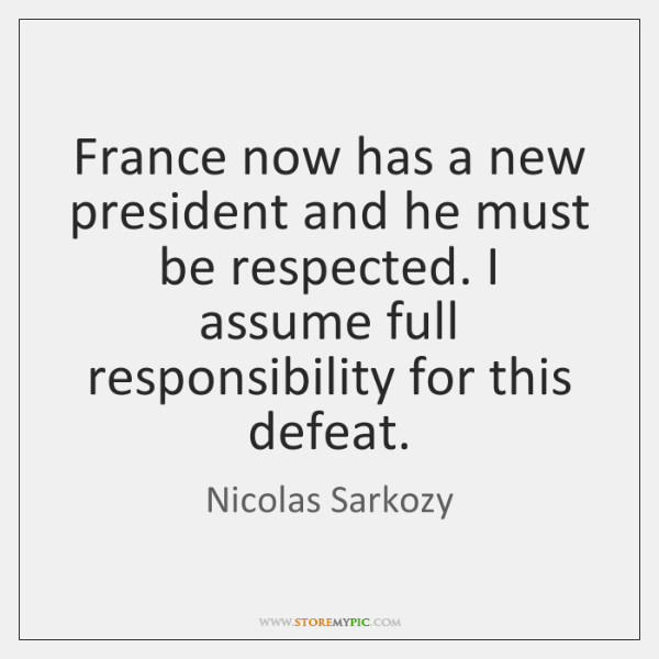 France now has a new president and he must be respected. I ...