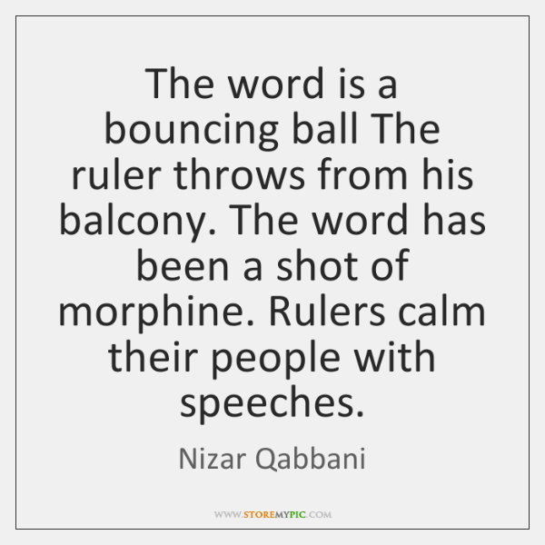 The word is a bouncing ball The ruler throws from his balcony. ...