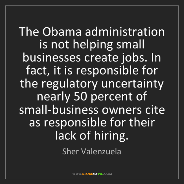 Sher Valenzuela: The Obama administration is not helping small businesses...