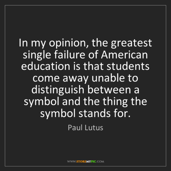 Paul Lutus: In my opinion, the greatest single failure of American...