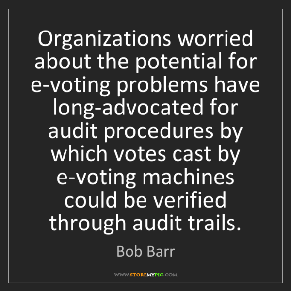 Bob Barr: Organizations worried about the potential for e-voting...