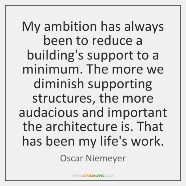 My ambition has always been to reduce a building's support to a ...