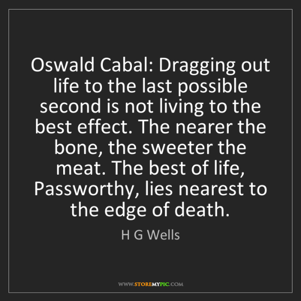 H G Wells: Oswald Cabal: Dragging out life to the last possible...