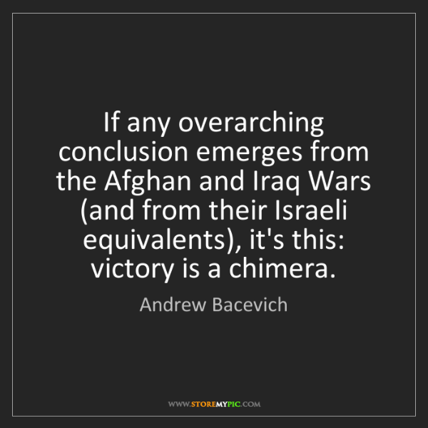 Andrew Bacevich: If any overarching conclusion emerges from the Afghan...