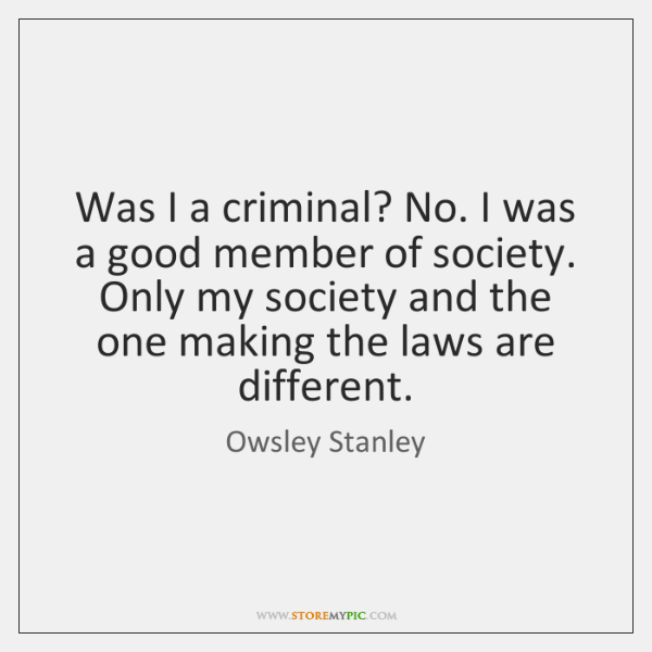 Was I a criminal? No. I was a good member of society. ...