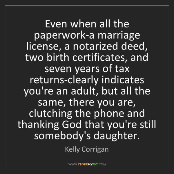 Kelly Corrigan: Even when all the paperwork-a marriage license, a notarized...