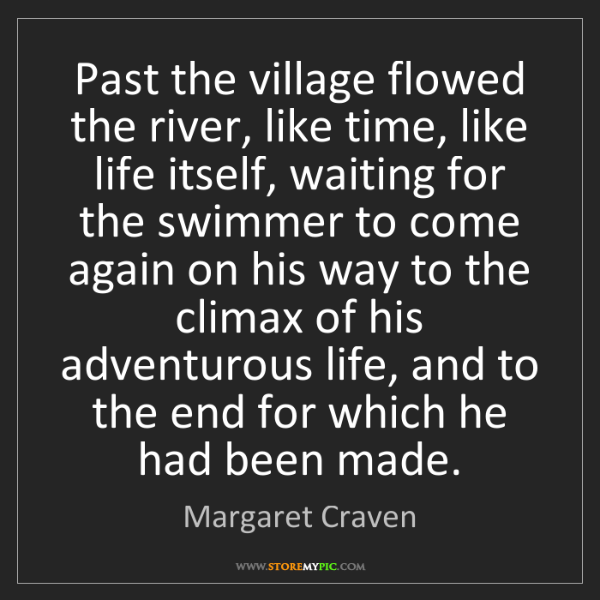 Margaret Craven: Past the village flowed the river, like time, like life...