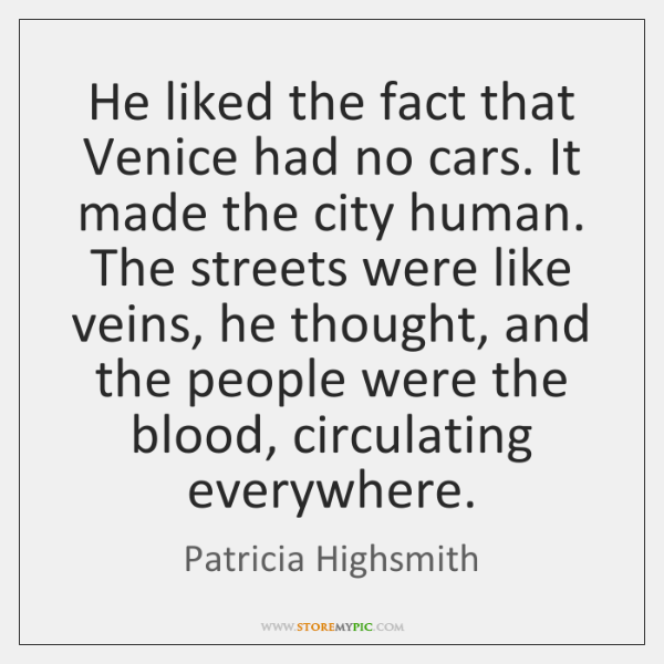 He liked the fact that Venice had no cars. It made the ...