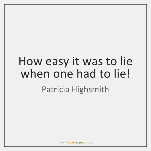How easy it was to lie when one had to lie!