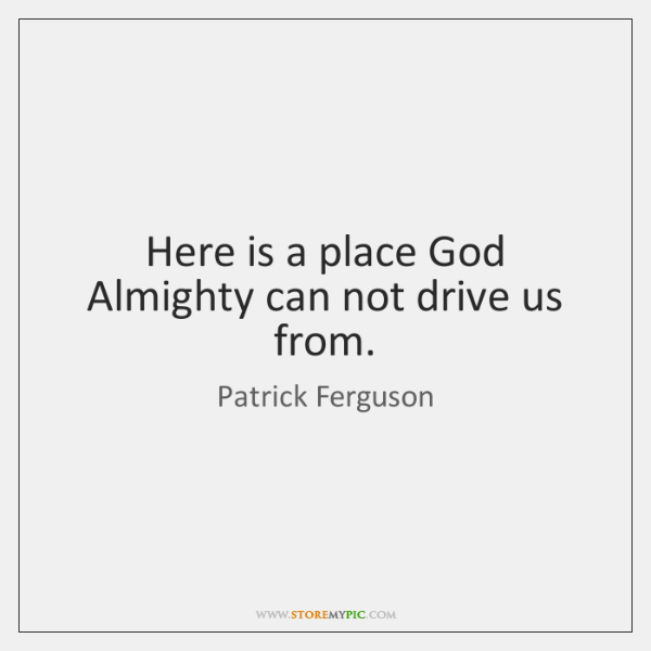 Here is a place God Almighty can not drive us from.