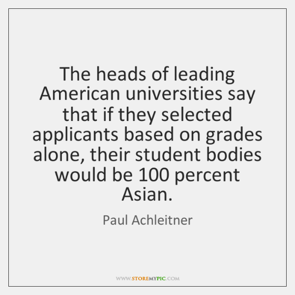 The heads of leading American universities say that if they selected applicants ...