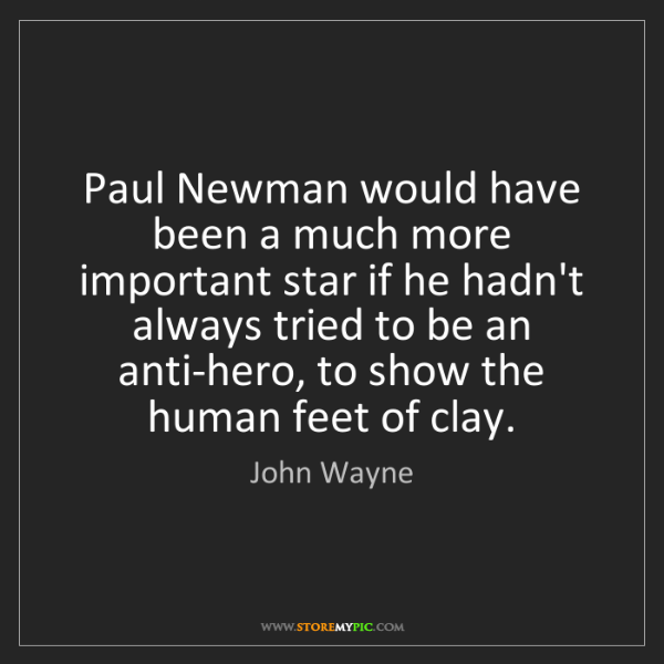 John Wayne: Paul Newman would have been a much more important star...
