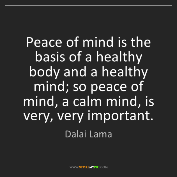 Dalai Lama: Peace of mind is the basis of a healthy body and a healthy...